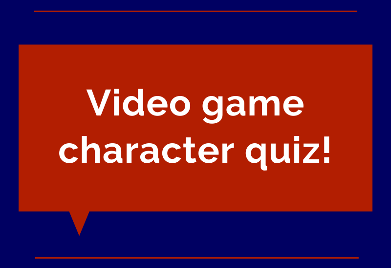 Video game character quiz!